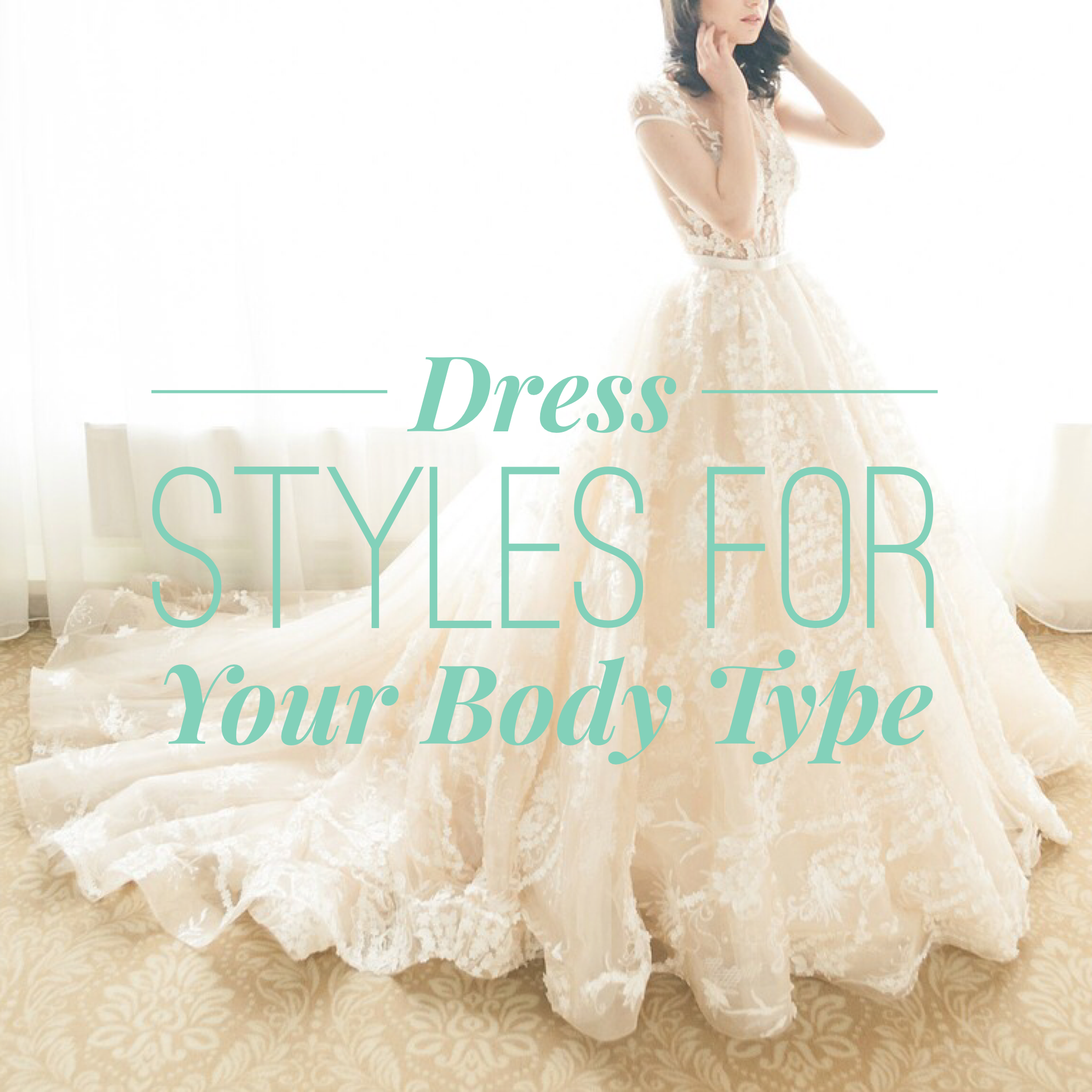 Dress Styles For Your Body Type Lasting Bridal Couture